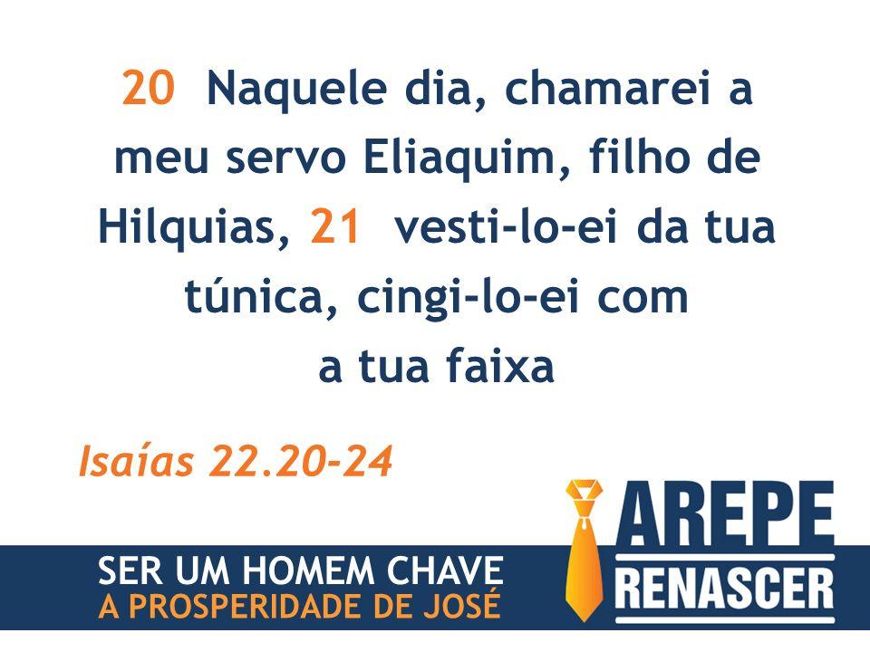 20 Naquele dia, chamarei a meu servo Eliaquim, filho de Hilquias, 21 vesti-lo-ei da tua túnica, cingi-lo-ei com