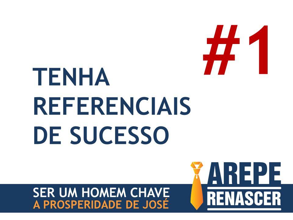 #1 TENHA REFERENCIAIS DE SUCESSO SER UM HOMEM CHAVE