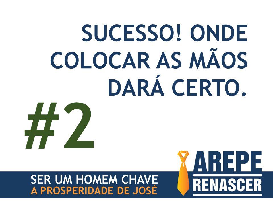 #2 SUCESSO! ONDE COLOCAR AS MÃOS DARÁ CERTO. SER UM HOMEM CHAVE