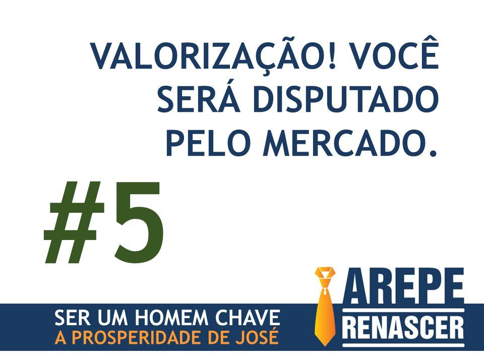 #5 VALORIZAÇÃO! VOCÊ SERÁ DISPUTADO PELO MERCADO. SER UM HOMEM CHAVE