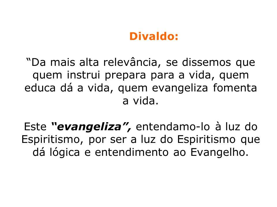 Divaldo: Da mais alta relevância, se dissemos que quem instrui prepara para a vida, quem educa dá a vida, quem evangeliza fomenta a vida.
