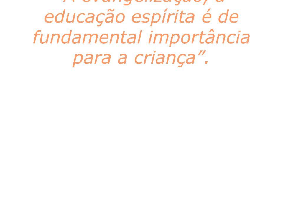 A evangelização, a educação espírita é de fundamental importância para a criança .