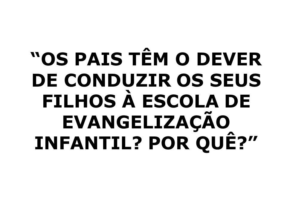 OS PAIS TÊM O DEVER DE CONDUZIR OS SEUS FILHOS À ESCOLA DE EVANGELIZAÇÃO INFANTIL POR QUÊ