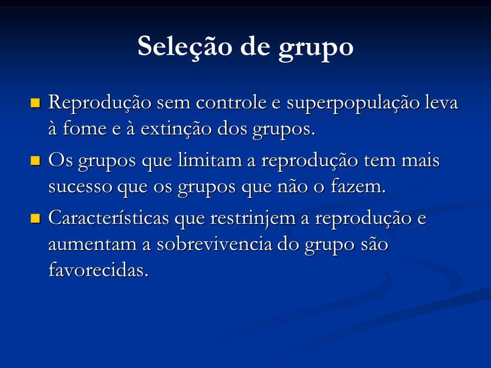 Seleção de grupo Reprodução sem controle e superpopulação leva à fome e à extinção dos grupos.