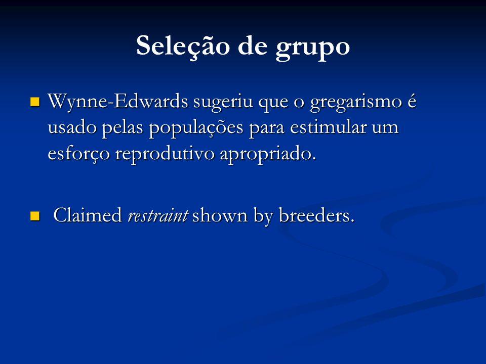 Seleção de grupo Wynne-Edwards sugeriu que o gregarismo é usado pelas populações para estimular um esforço reprodutivo apropriado.