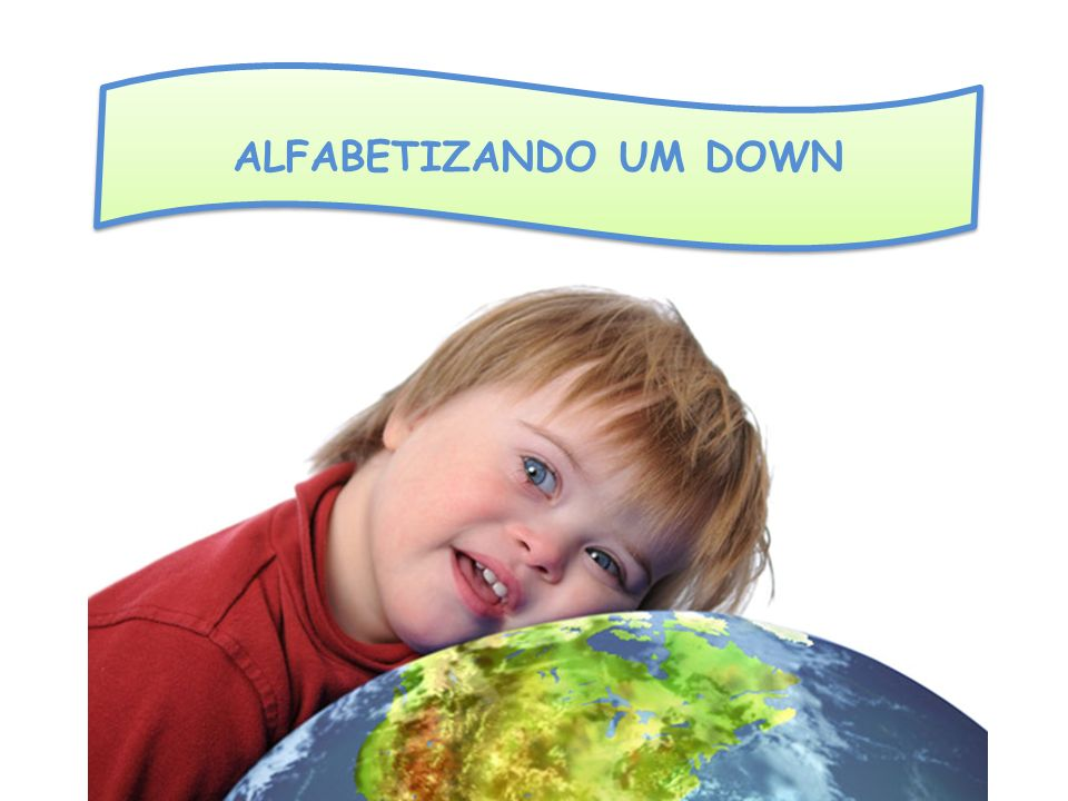 ALFABETIZANDO UM DOWN
