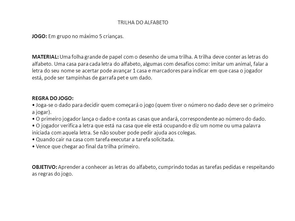 TRILHA DO ALFABETO JOGO: Em grupo no máximo 5 crianças.