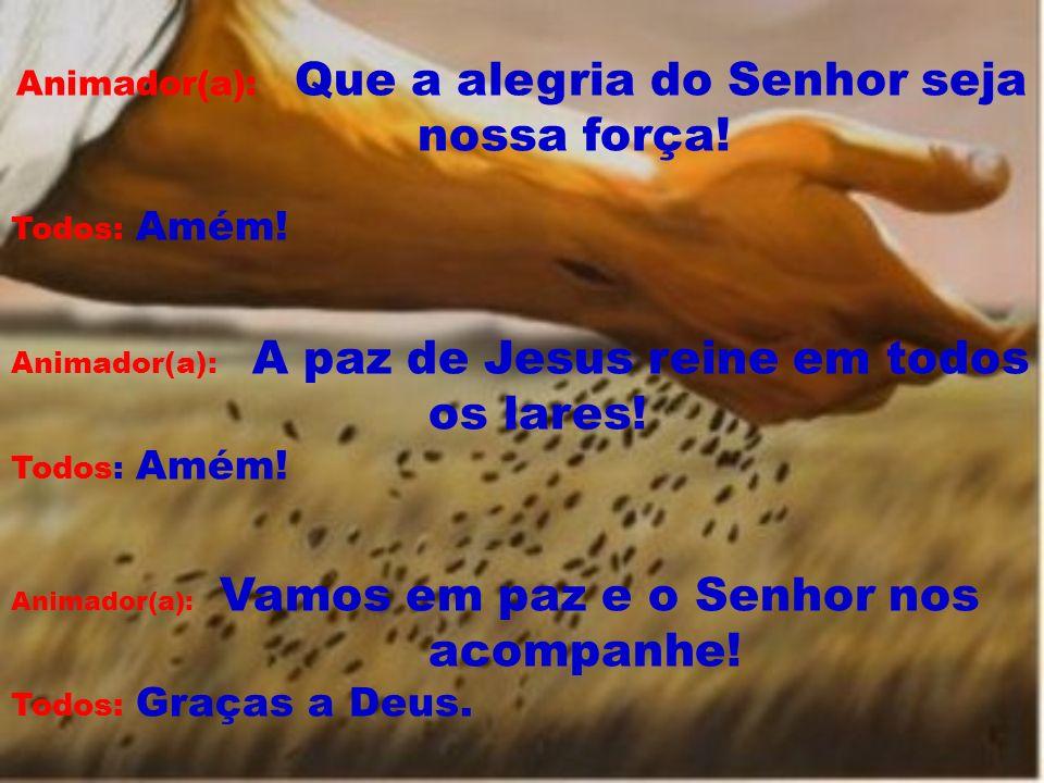 Animador(a): Que a alegria do Senhor seja nossa força!