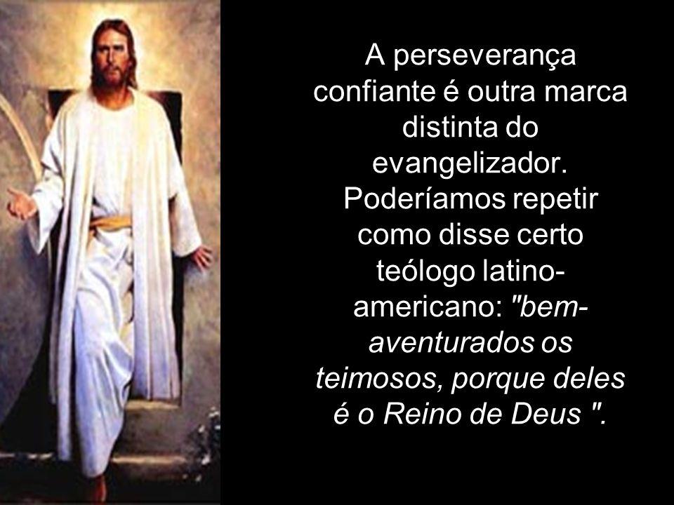 A perseverança confiante é outra marca distinta do evangelizador
