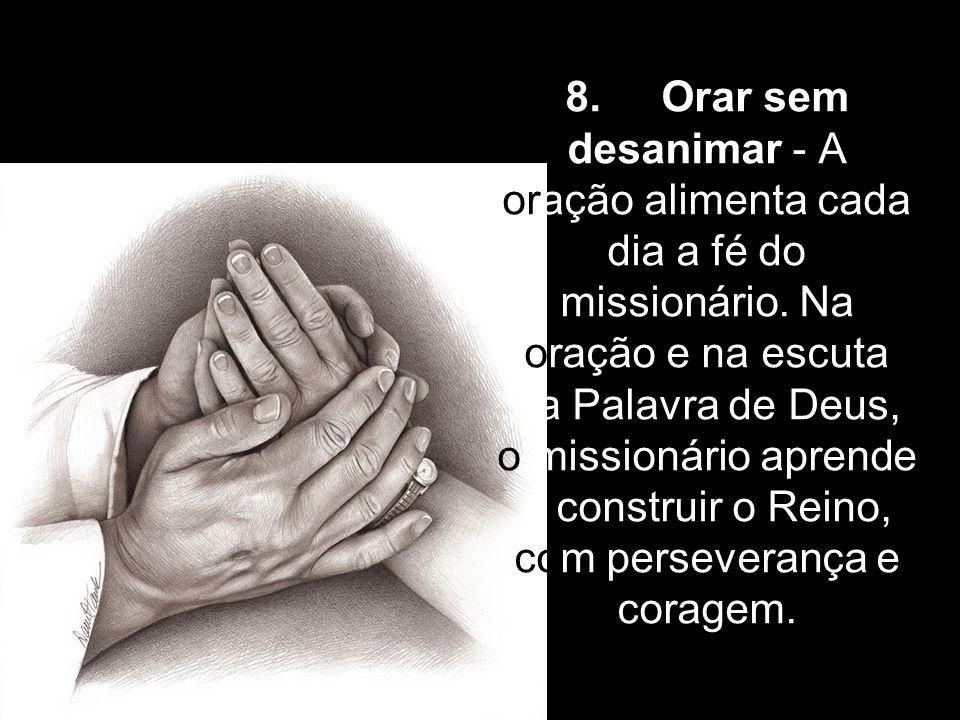 8. Orar sem desanimar - A oração alimenta cada dia a fé do missionário