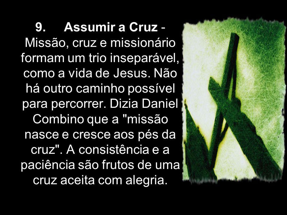 9. Assumir a Cruz - Missão, cruz e missionário formam um trio inseparável, como a vida de Jesus.