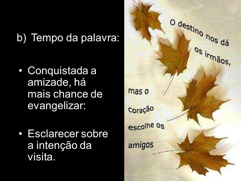 Tempo da palavra: Conquistada a amizade, há mais chance de evangelizar: Esclarecer sobre a intenção da visita.