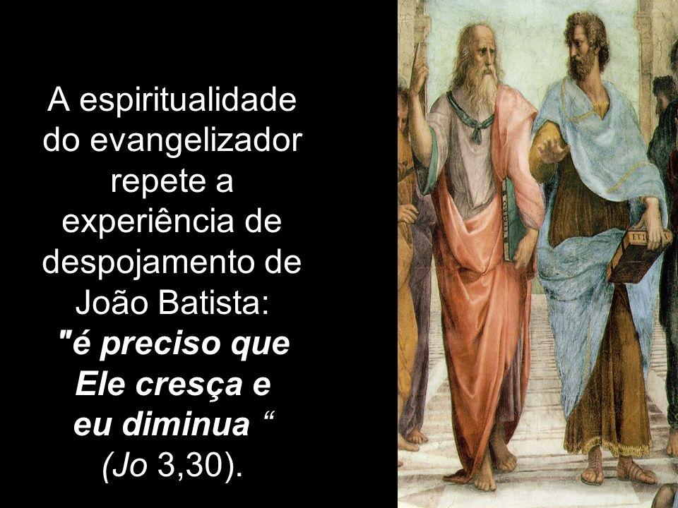 A espiritualidade do evangelizador repete a experiência de despojamento de João Batista: é preciso que Ele cresça e eu diminua (Jo 3,30).