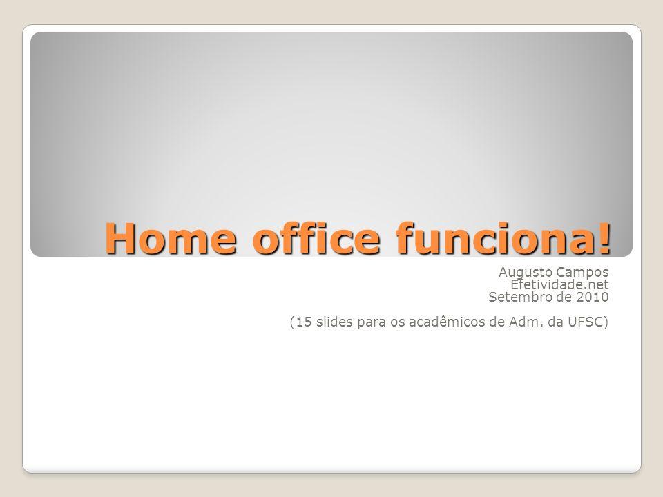 Home office funciona! Augusto Campos Efetividade.net Setembro de 2010