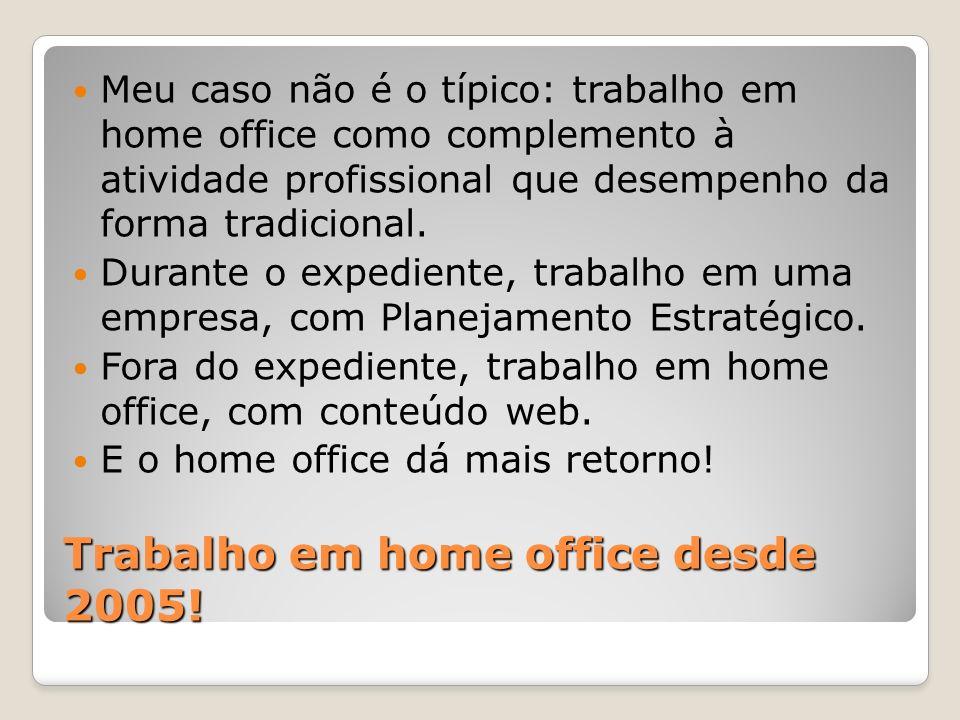 Trabalho em home office desde 2005!