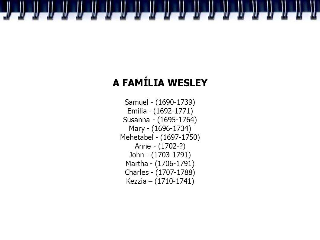 A FAMÍLIA WESLEY Samuel - (1690-1739) Emilia - (1692-1771)