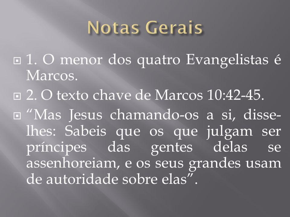 Notas Gerais 1. O menor dos quatro Evangelistas é Marcos.