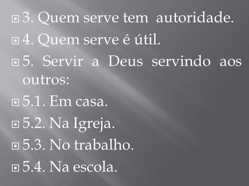 3. Quem serve tem autoridade.