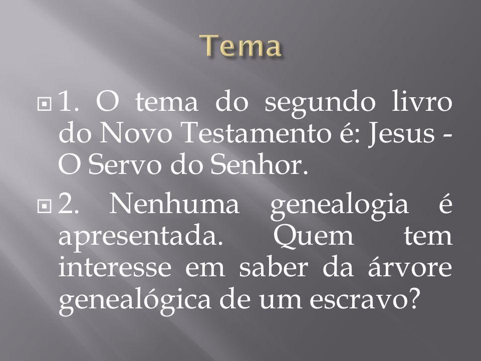 Tema 1. O tema do segundo livro do Novo Testamento é: Jesus - O Servo do Senhor.