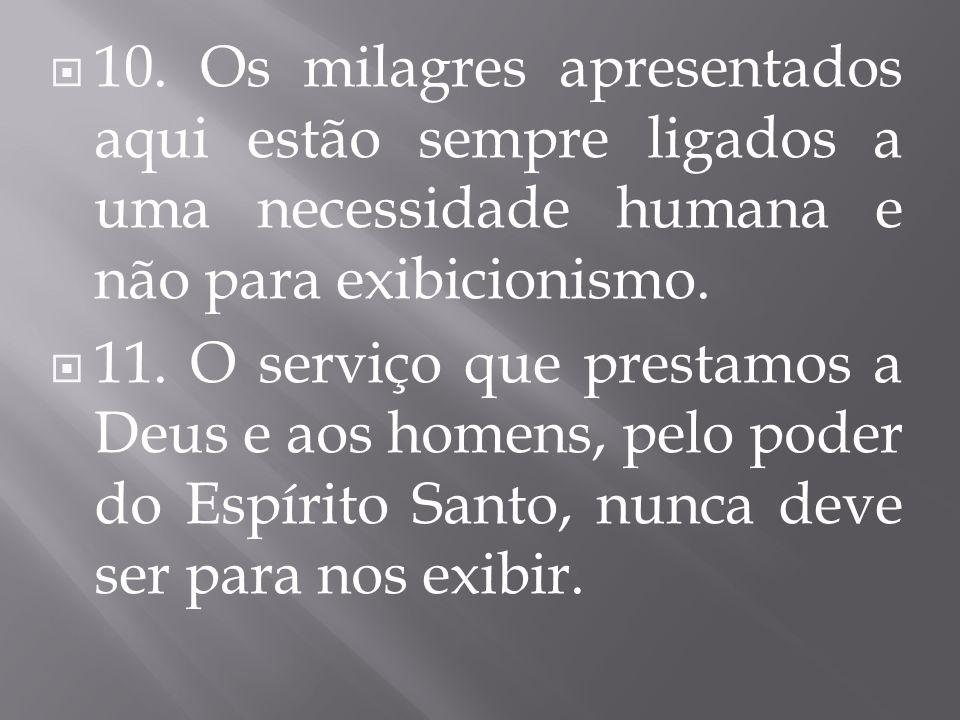 10. Os milagres apresentados aqui estão sempre ligados a uma necessidade humana e não para exibicionismo.