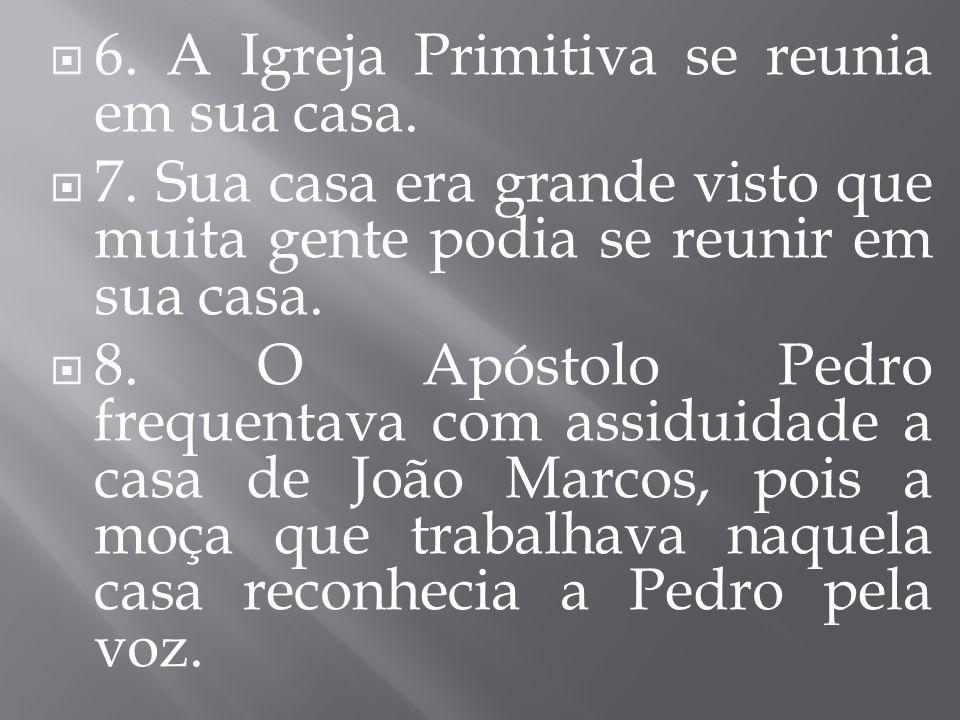 6. A Igreja Primitiva se reunia em sua casa.
