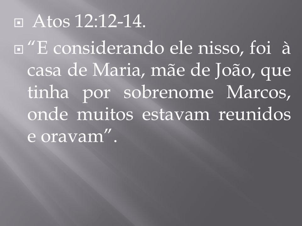 Atos 12:12-14.