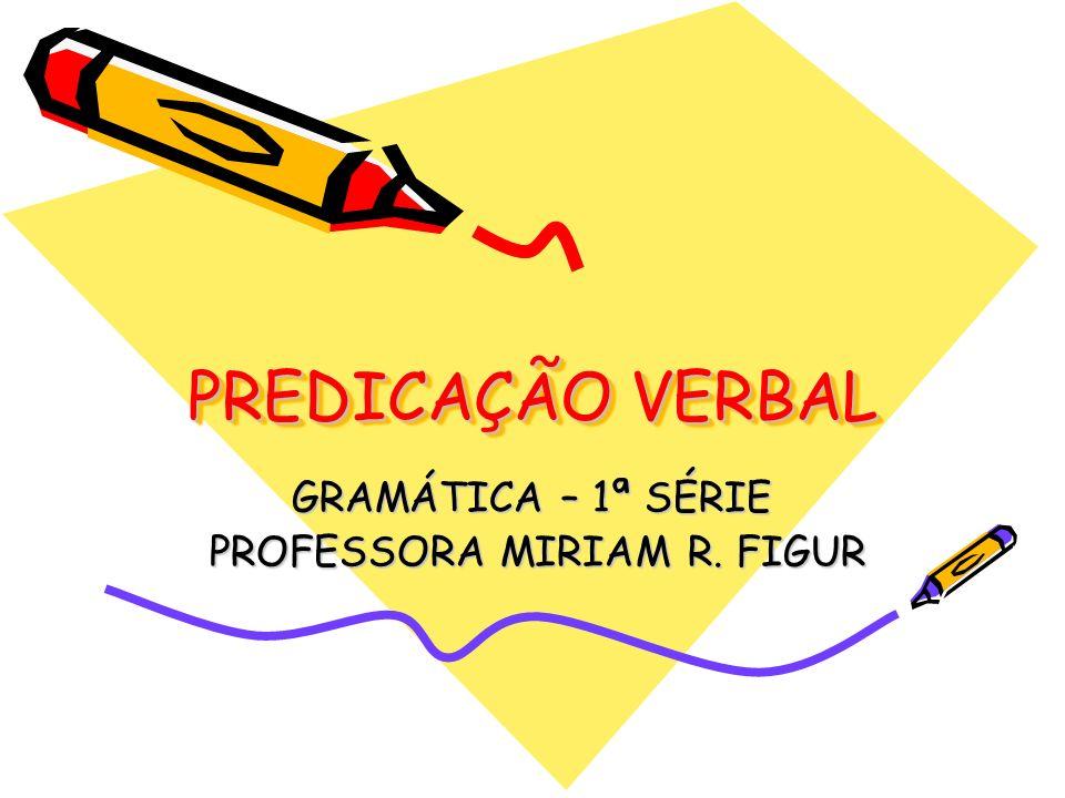GRAMÁTICA – 1ª SÉRIE PROFESSORA MIRIAM R. FIGUR