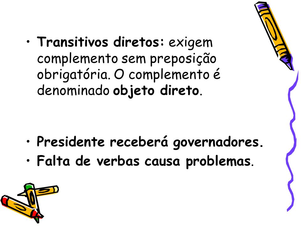 Transitivos diretos: exigem complemento sem preposição obrigatória