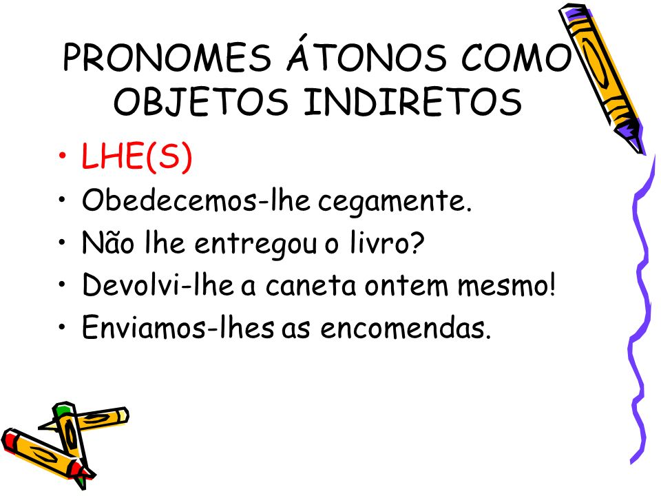 PRONOMES ÁTONOS COMO OBJETOS INDIRETOS
