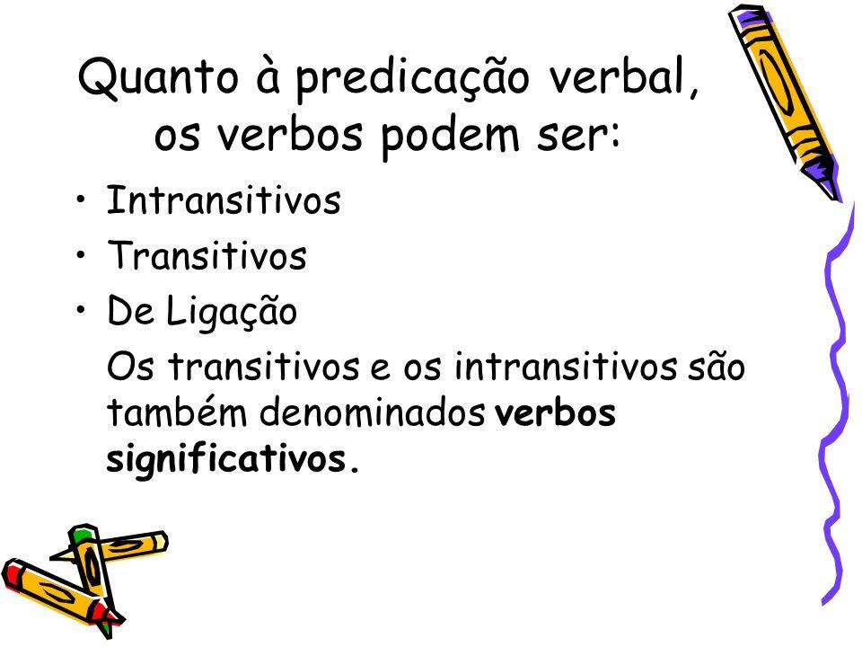 Quanto à predicação verbal, os verbos podem ser: