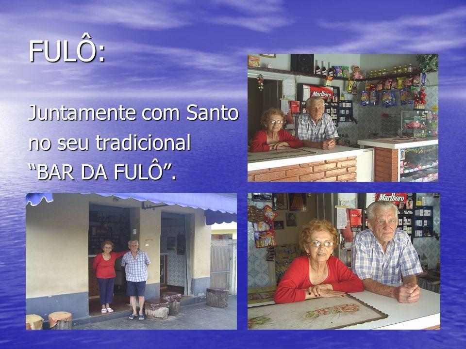 FULÔ: Juntamente com Santo no seu tradicional BAR DA FULÔ .