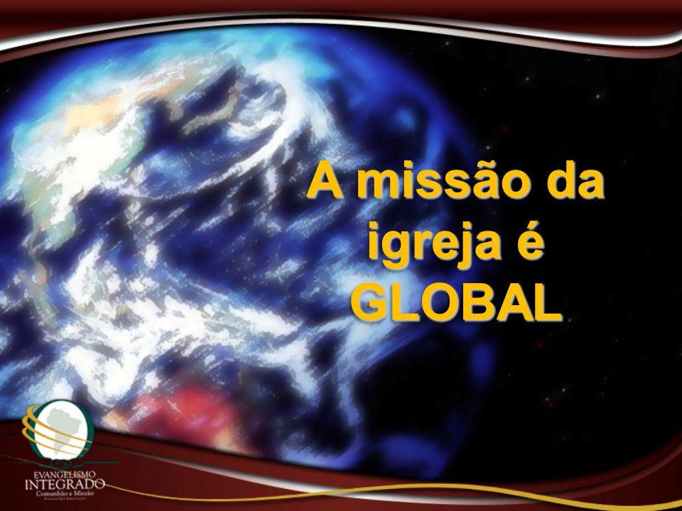 A missão da igreja é GLOBAL