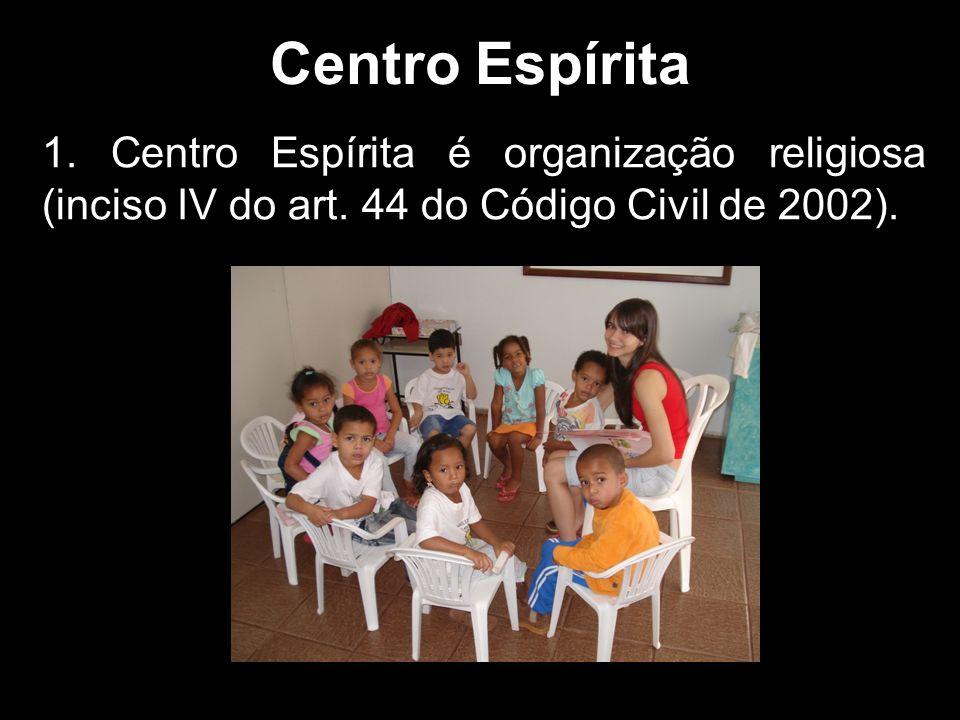 Centro Espírita 1. Centro Espírita é organização religiosa (inciso IV do art.
