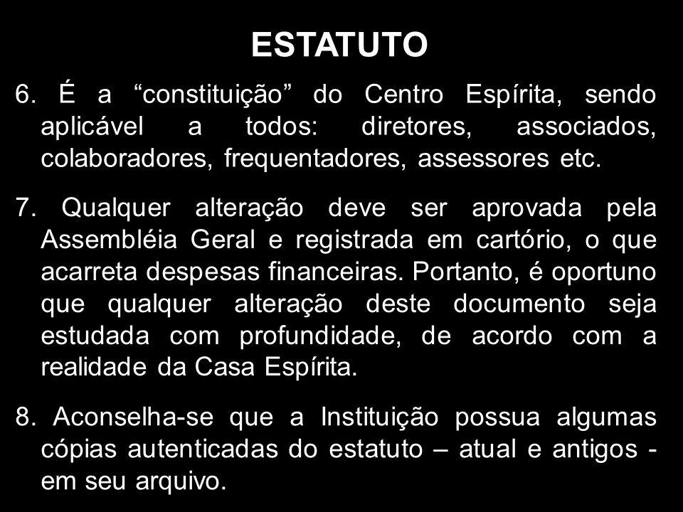 ESTATUTO 6. É a constituição do Centro Espírita, sendo aplicável a todos: diretores, associados, colaboradores, frequentadores, assessores etc.