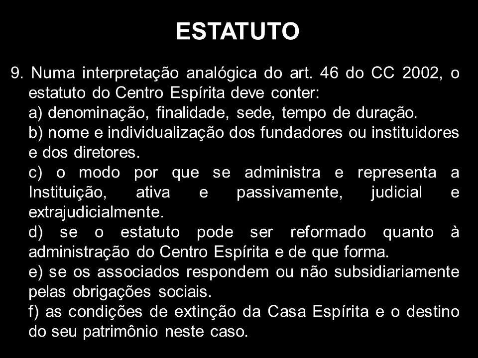 ESTATUTO 9. Numa interpretação analógica do art. 46 do CC 2002, o estatuto do Centro Espírita deve conter: