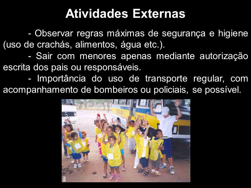 Atividades Externas - Observar regras máximas de segurança e higiene (uso de crachás, alimentos, água etc.).