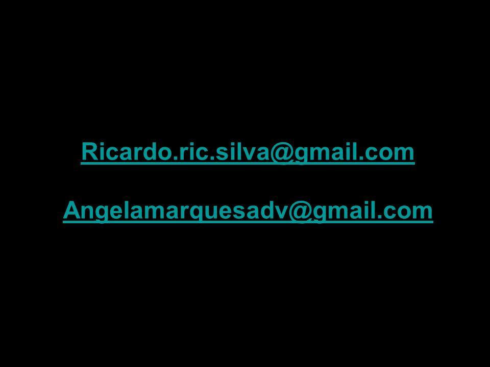 Ricardo.ric.silva@gmail.com Angelamarquesadv@gmail.com