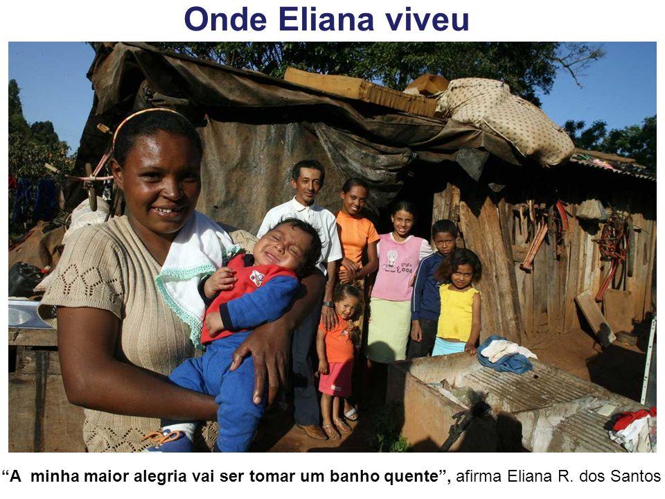 Onde Eliana viveu A minha maior alegria vai ser tomar um banho quente , afirma Eliana R.