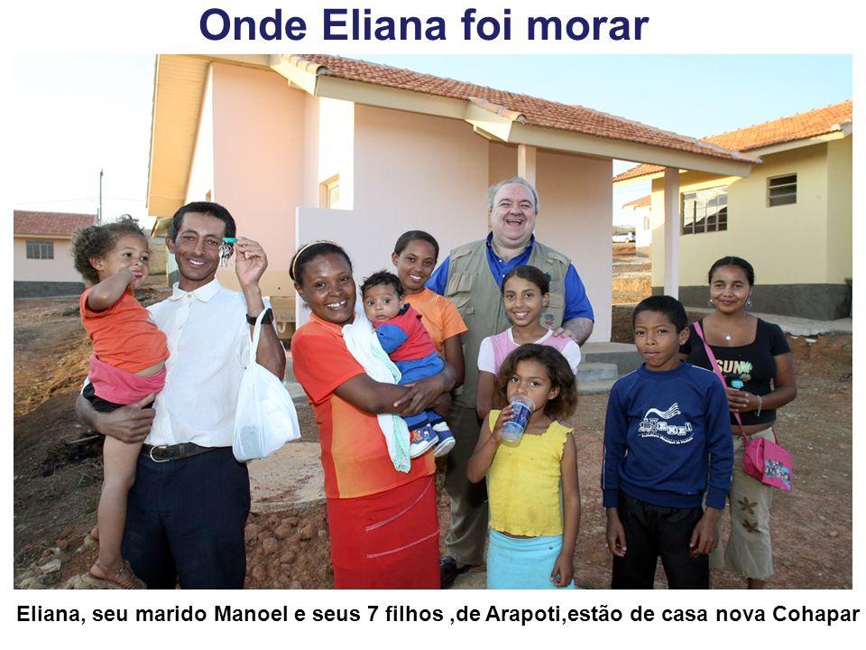 Onde Eliana foi morar Eliana, seu marido Manoel e seus 7 filhos ,de Arapoti,estão de casa nova Cohapar.