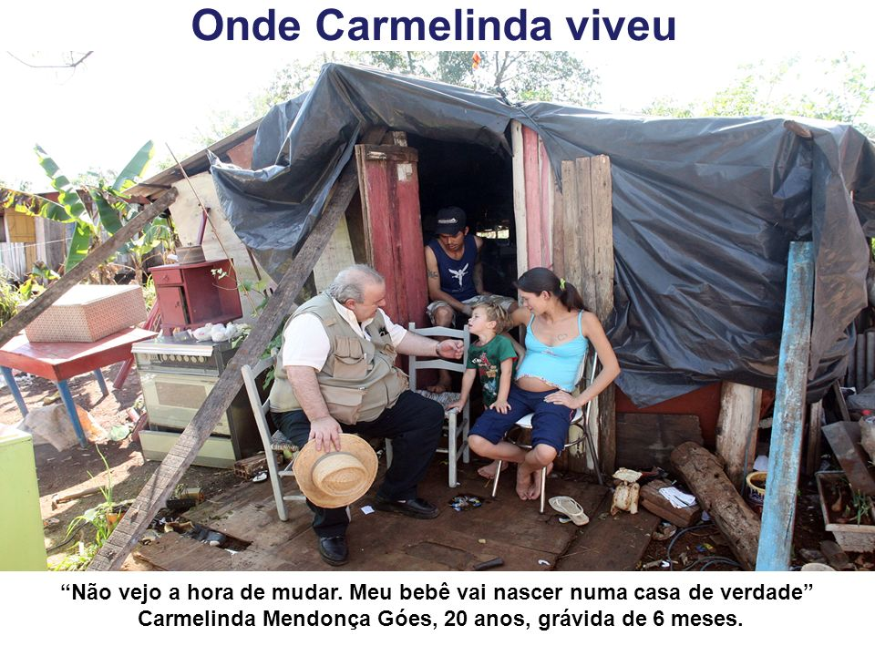 Onde Carmelinda viveu Não vejo a hora de mudar.
