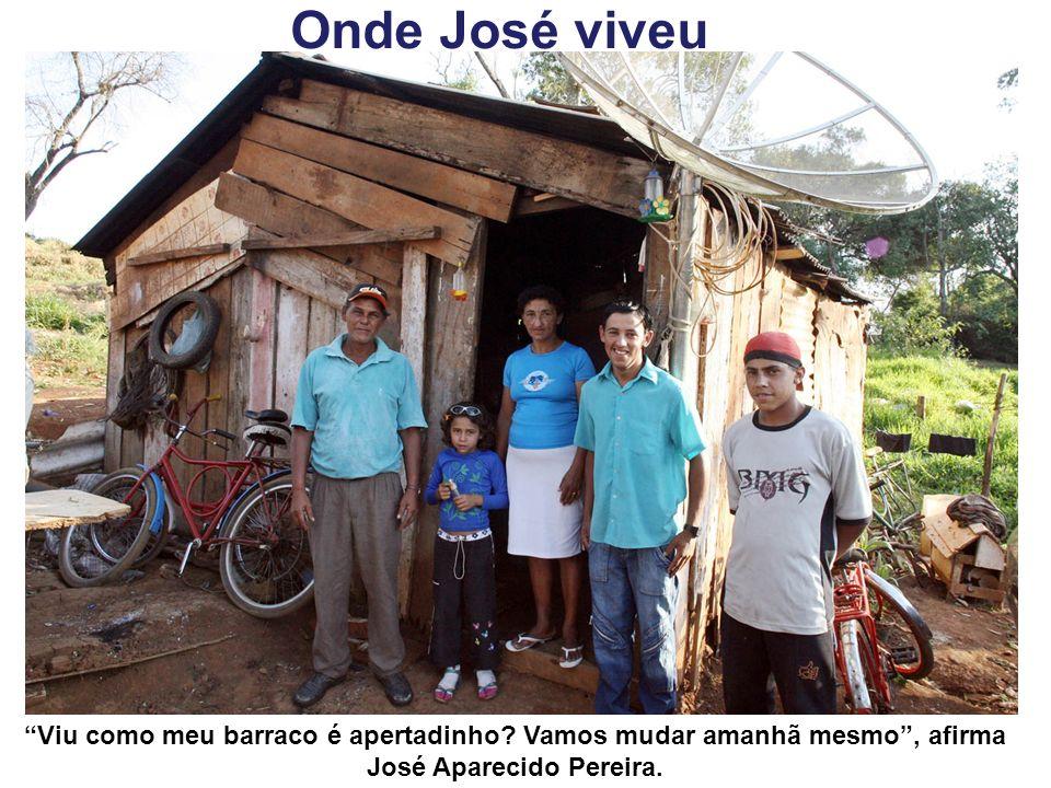 Onde José viveu Viu como meu barraco é apertadinho.