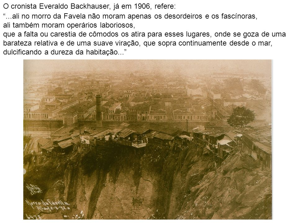 O cronista Everaldo Backhauser, já em 1906, refere:
