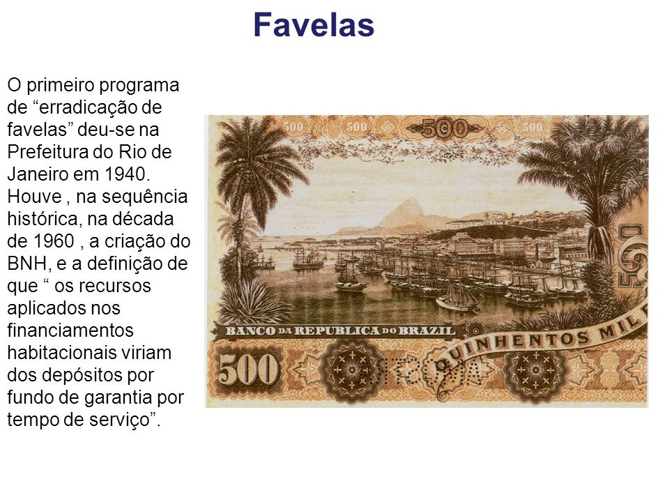 Favelas O primeiro programa de erradicação de favelas deu-se na Prefeitura do Rio de Janeiro em 1940.