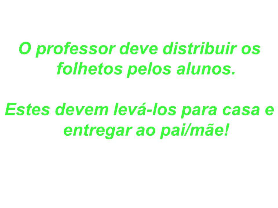 O professor deve distribuir os folhetos pelos alunos.