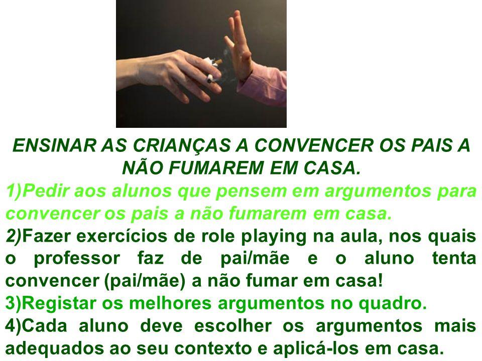 ENSINAR AS CRIANÇAS A CONVENCER OS PAIS A NÃO FUMAREM EM CASA.