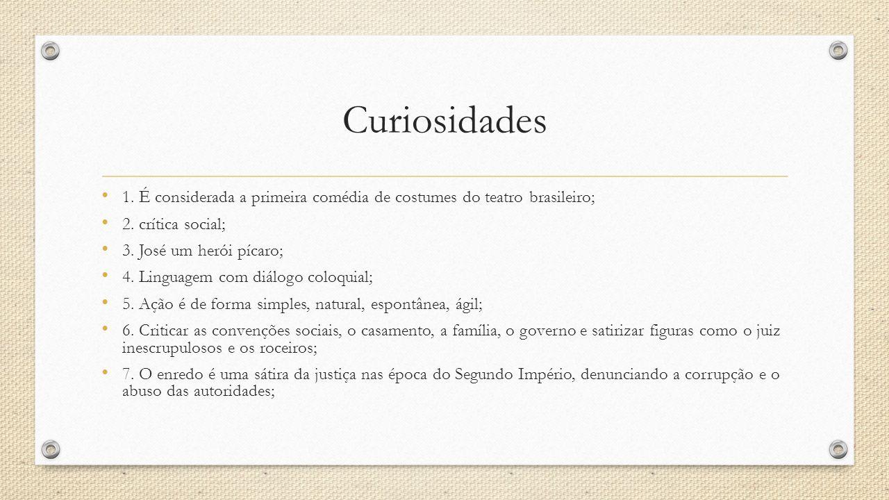Curiosidades 1. É considerada a primeira comédia de costumes do teatro brasileiro; 2. crítica social;