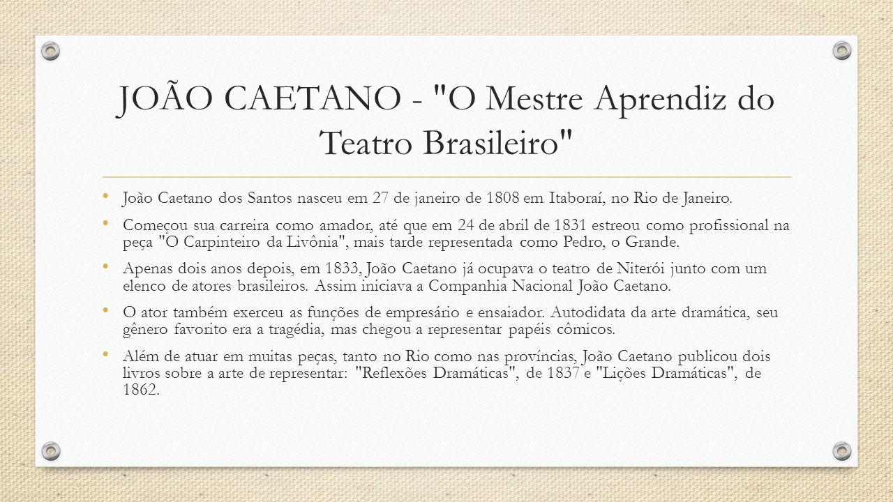 JOÃO CAETANO - O Mestre Aprendiz do Teatro Brasileiro