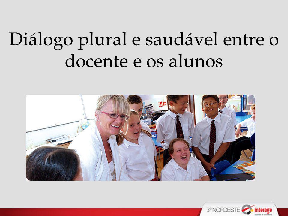Diálogo plural e saudável entre o docente e os alunos