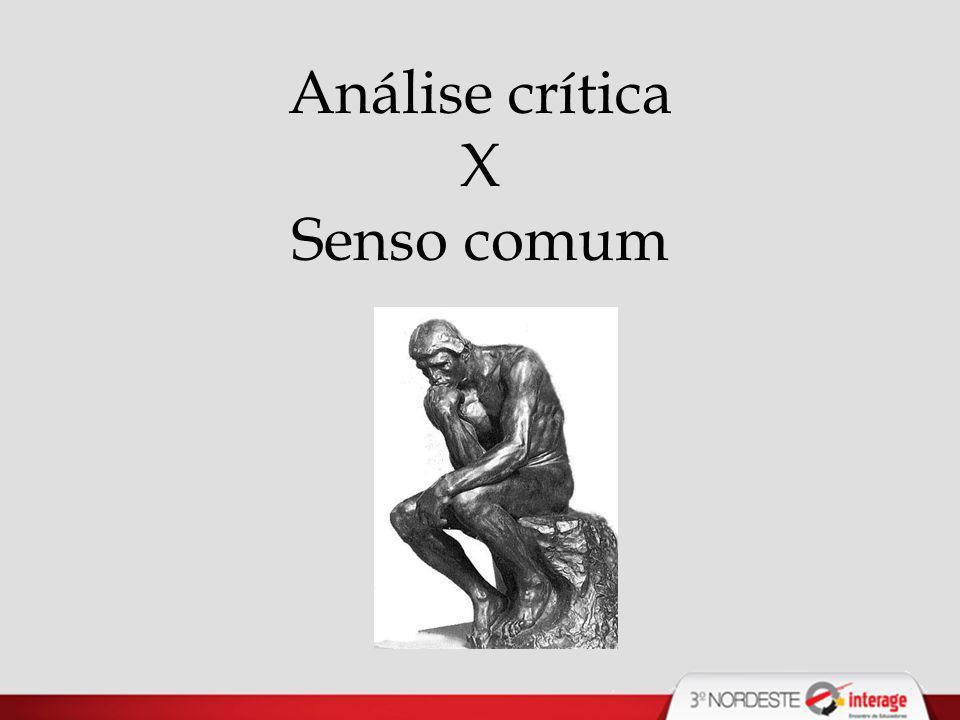 Análise crítica X Senso comum