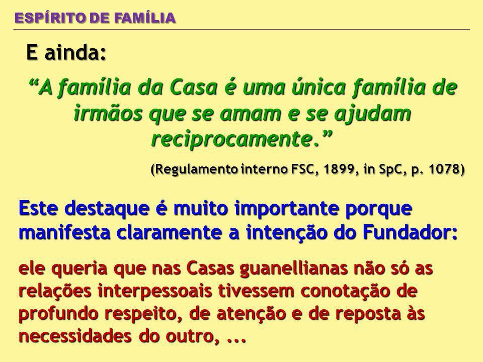 ESPÍRITO DE FAMÍLIA E ainda: A família da Casa é uma única família de irmãos que se amam e se ajudam reciprocamente.
